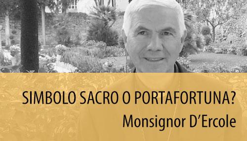 Monsignor D'Ercole: simbolo sacro o portafortuna. Sai cosa indossi?